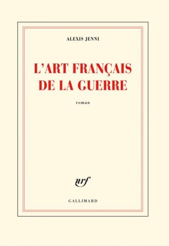 prix goncourt,alexis jenni,l'art français de la guerre,gallimard,littérature