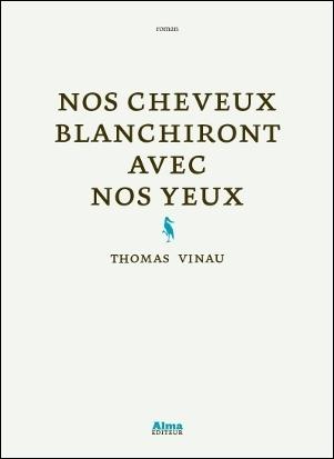 thomas vinau,littérature,nos cheveux blanchront avec nos yeux